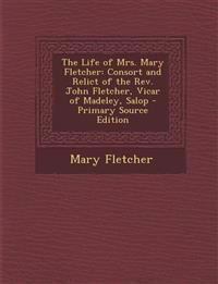 The Life of Mrs. Mary Fletcher: Consort and Relict of the Rev. John Fletcher, Vicar of Madeley, Salop