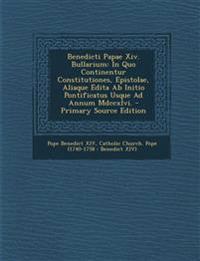 Benedicti Papae XIV. Bullarium: In Quo Continentur Constitutiones, Epistolae, Aliaque Edita AB Initio Pontificatus Usque Ad Annum MDCCXLVI. - Primary