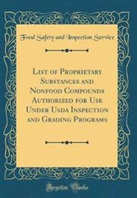 List of Proprietary Substances and Nonfood Compounds Authorized for Use Under Usda Inspection and Grading Programs (Classic Reprint)