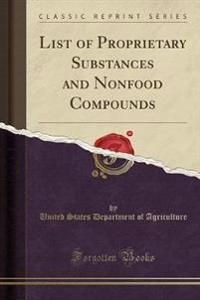 List of Proprietary Substances and Nonfood Compounds (Classic Reprint)