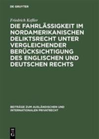 Die Fahrlässigkeit Im Nordamerikanischen Deliktsrecht Unter Vergleichender Berücksichtigung Des Englischen Und Deutschen Rechts