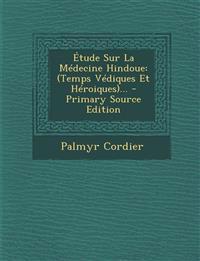 Etude Sur La Medecine Hindoue: (Temps Vediques Et Heroiques)... - Primary Source Edition