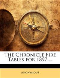 The Chronicle Fire Tables for 1897 ...
