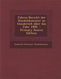 Jahres-Bericht der Handelskammer zu Osnabrück über das Jahr 1900.