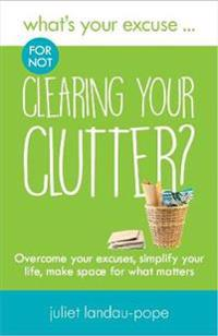 Whats your excuse for not clearing your clutter? - overcome your excuses, s