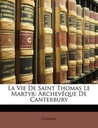 La Vie De Saint Thomas Le Martyr: Archevêque De Canterbury