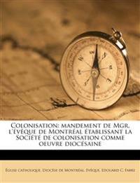 Colonisation: mandement de Mgr. l'évêque de Montréal établissant la Société de colonisation comme oeuvre diocésaine