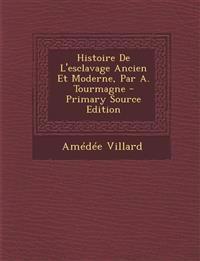 Histoire De L'esclavage Ancien Et Moderne, Par A. Tourmagne - Primary Source Edition