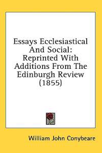 Essays Ecclesiastical And Social: Reprinted With Additions From The Edinburgh Review (1855)