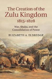 The Creation of the Zulu Kingdom, 1815-1828