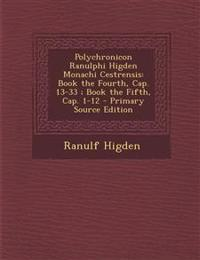 Polychronicon Ranulphi Higden Monachi Cestrensis: Book the Fourth, Cap. 13-33; Book the Fifth, Cap. 1-12 - Primary Source Edition