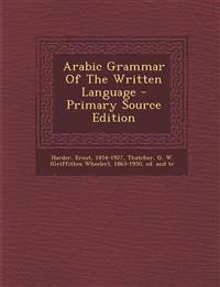 Arabic Grammar of the Written Language - Primary Source Edition