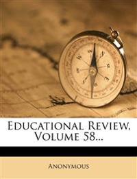 Educational Review, Volume 58...