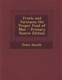 Fruits and Farinacea the Proper Food of Man - Primary Source Edition