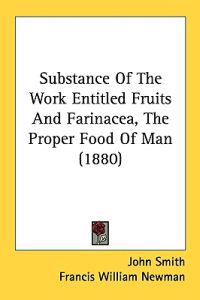 Substance of the Work Entitled Fruits and Farinacea, the Proper Food of Man