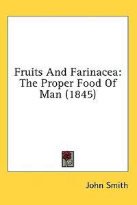 Fruits And Farinacea: The Proper Food Of Man (1845)