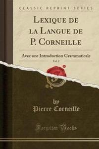 Lexique de la Langue de P. Corneille, Vol. 2