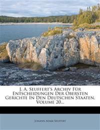 J. A. Seuffert's Archiv Fur Entscheidungen Der Obersten Gerichte in Den Deutschen Staaten, Volume 20...