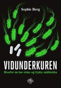 Vidunderkuren: hvorfor du bør elske og frykte antibiotika - Sophie Berg pdf epub