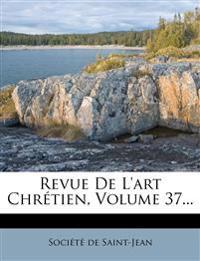 Revue De L'art Chrétien, Volume 37...