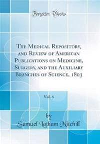 The Medical Repository, and Review of American Publications on Medicine, Surgery, and the Auxiliary Branches of Science, 1803, Vol. 6 (Classic Reprint)