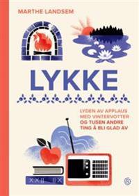 Lykke; lyden av applaus med vintervotter og tusen andre ting å bli glad av - Marthe Landsem pdf epub