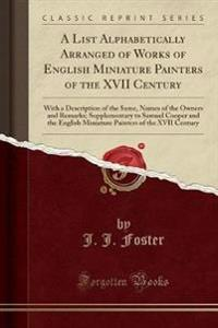 A List Alphabetically Arranged of Works of English Miniature Painters of the XVII Century