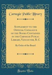 Supplement to the Official Catalogue of the Books Contained in the Carnegie Public Library, Vancouver, B. C