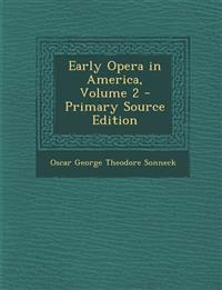 Early Opera in America, Volume 2 - Primary Source Edition