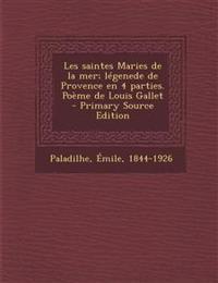 Les saintes Maries de la mer; légenede de Provence en 4 parties. Poème de Louis Gallet