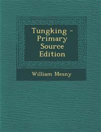 Tungking - Primary Source Edition