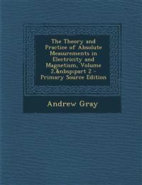 Theory and Practice of Absolute Measurements in Electricity and Magnetism, Volume 2, Part 2
