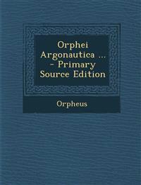 Orphei Argonautica ... - Primary Source Edition