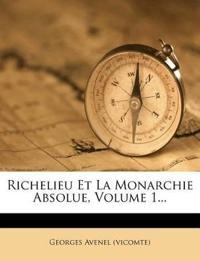 Richelieu Et La Monarchie Absolue, Volume 1...