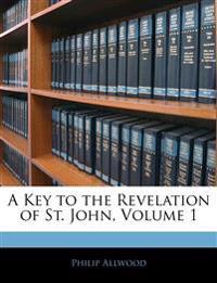 A Key to the Revelation of St. John, Volume 1