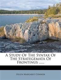 A Study Of The Syntax Of The Strategemata Of Frontinus ......