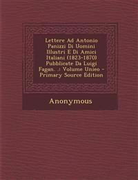 Lettere Ad Antonio Panizzi Di Uomini Illustri E Di Amici Italiani (1823-1870) Pubblicate Da Luigi Fagan. .: Volume Unieo