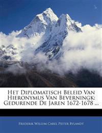 Het Diplomatisch Beleid Van Hieronymus Van Beverningk: Gedurende De Jaren 1672-1678 ...