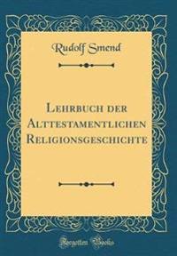 Lehrbuch der Alttestamentlichen Religionsgeschichte (Classic Reprint)