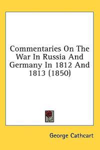 Commentaries On The War In Russia And Germany In 1812 And 1813 (1850)
