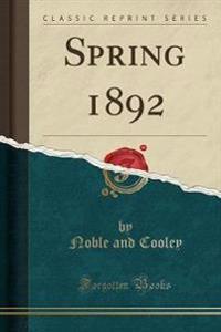 Spring 1892 (Classic Reprint)