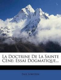 La Doctrine de La Sainte Cene: Essai Dogmatique...