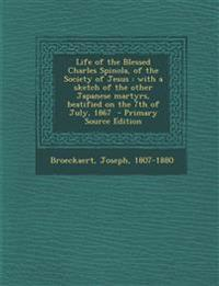 Life of the Blessed Charles Spinola, of the Society of Jesus : with a sketch of the other Japanese martyrs, beatified on the 7th of July, 1867