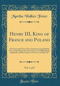 Henry III, King of France and Poland, Vol. 1 of 3
