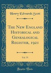 The New England Historical and Genealogical Register, 1921, Vol. 75 (Classic Reprint)