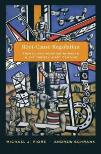 Root-Cause Regulation: Protecting Work and Workers in the Twenty-First Century
