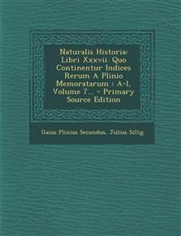 Naturalis Historia: Libri Xxxvii. Quo Continentur Indices Rerum A Plinio Memoratarum : A-l, Volume 7...