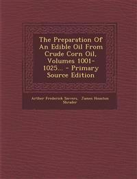 The Preparation of an Edible Oil from Crude Corn Oil, Volumes 1001-1025... - Primary Source Edition
