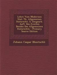 Lehre Vom Modernen Stat: Th. Allgemeines Statsrecht. 5. Umgearb. Aufl. Des Zweiten Bandes Des Allgemeinen Statsrechts - Primary Source Edition