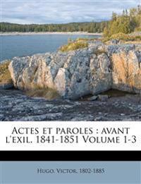Actes et paroles : avant l'exil, 1841-1851 Volume 1-3